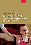 Leben auf Zeit; Anpassungsstrategien palliativ betreuter Menschen; Deutsch