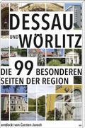 Dessau und Wörlitz; Die 99 besonderen Seiten der Region; Deutsch; mit zahlr. Farbabb.