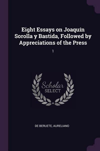 Eight Essays on Joaquín Sorolla y Bastida, Followed by Appreciations of the Press: 1