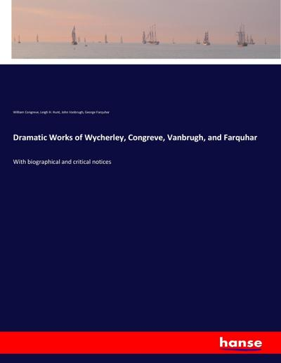 Dramatic Works of Wycherley, Congreve, Vanbrugh, and Farquhar
