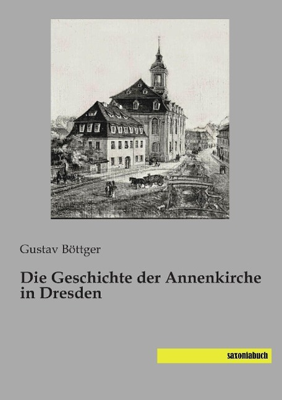 Die Geschichte der Annenkirche in Dresden Gustav Böttger
