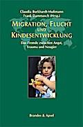 Migration, Flucht und Kindesentwicklung: Das Fremde zwischen Angst, Trauma und Neugier