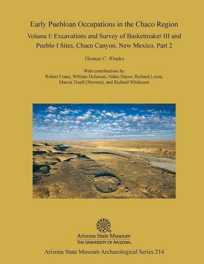 Early Puebloan Occupations in the Chaco Region: Volume I, Part 2: Excavations and Survey of Basketmaker III and Pueblo I Sites, Chaco Canyon, New Mexi