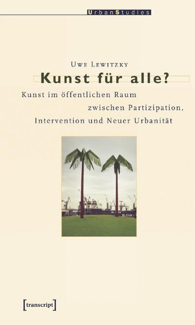 Kunst für alle?: Kunst im öffentlichen Raum zwischen Partizipation, Intervention und Neuer Urbanität