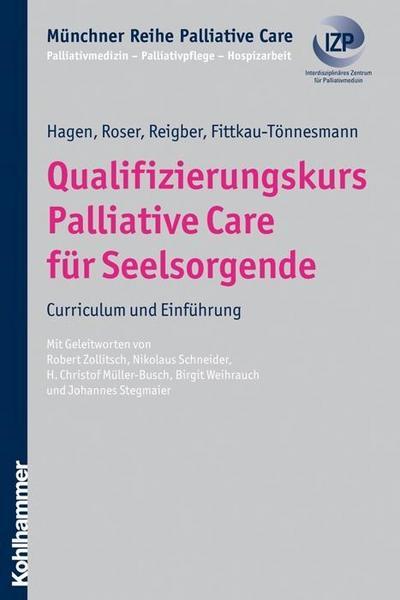 Qualifizierungskurs Palliative Care für Seelsorgende: Curriculum und Einführung (Münchner Reihe Palliativ Care, Band 5)