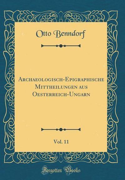 Archaeologisch-Epigraphische Mittheilungen Aus Oesterreich-Ungarn, Vol. 11 (Classic Reprint)