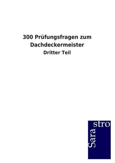 300 Prüfungsfragen zum Dachdeckermeister