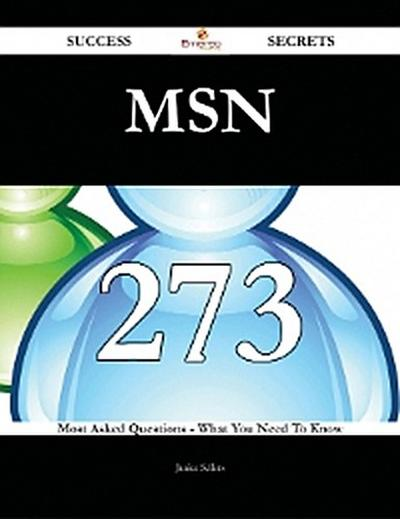 MSN 273 Success Secrets - 273 Most Asked Questions On MSN - What You Need To Know