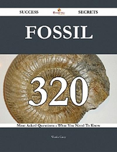 Fossil 320 Success Secrets - 320 Most Asked Questions On Fossil - What You Need To Know