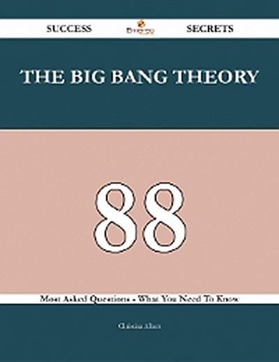 The big bang theory 88 Success Secrets - 88 Most Asked Questions On The big bang theory - What You Need To Know