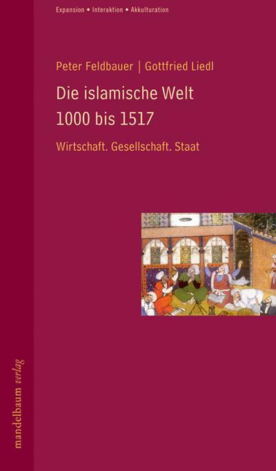 Die Islamische Welt 1000 bis 1517. Wirtschaft, Gesellschaft, Staat, Expansion, Interaktion, Akkulturation