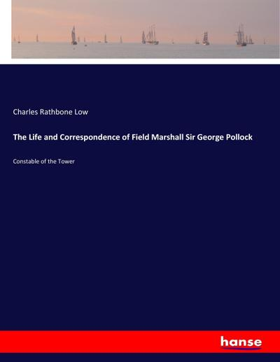 The Life and Correspondence of Field Marshall Sir George Pollock