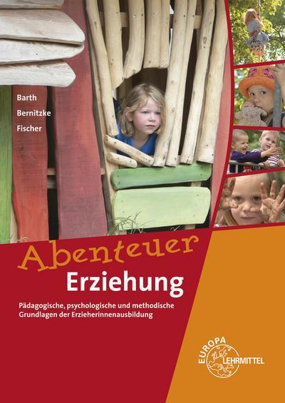 Abenteuer Erziehung: Pädagogische, psychologische und methodische Grundlagen der Erzieherinnenausbildung