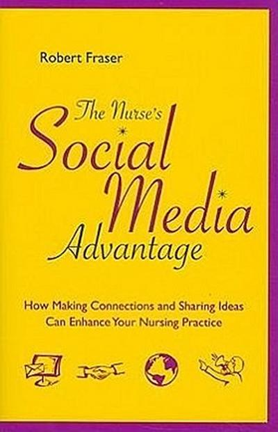 The Nurse's Social Media Advantage: How Making Connections and Sharing Ideas Can Enhance Your Nursing Career