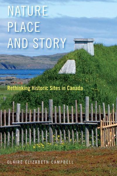 Nature, Place, and Story: Rethinking Historic Sites in Canada
