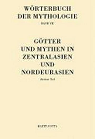 Wörterbuch der Mythologie Götter und Mythen in Zentraleurasien und Nordeurasien. Tl.2