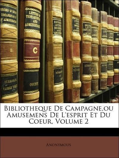 Bibliotheque De Campagne,ou Amusemens De L'esprit Et Du Coeur, Volume 2