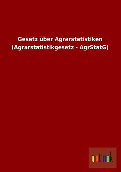 Gesetz über Agrarstatistiken (Agrarstatistikgesetz - AgrStatG)