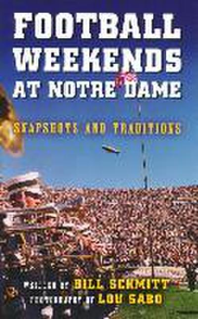 Football Weekends at Notre Dame: Snapshots and Traditions