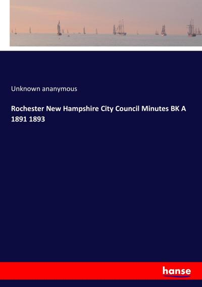 Rochester New Hampshire City Council Minutes BK A 1891 1893
