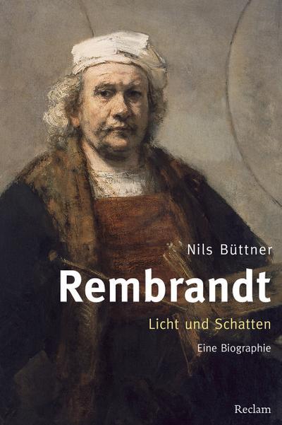 Rembrandt. Licht und Schatten: Eine Biographie