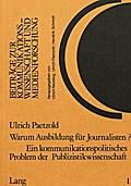 Warum Ausbildung für Journalisten? Ein kommunikationspolitisches Problem der Publizistikwissenschaft