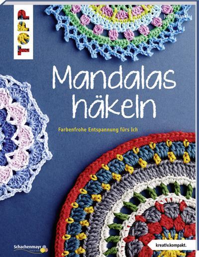 Mandalas häkeln (kreativ.kompakt.): Farbenfrohe Entspannung fürs Ich