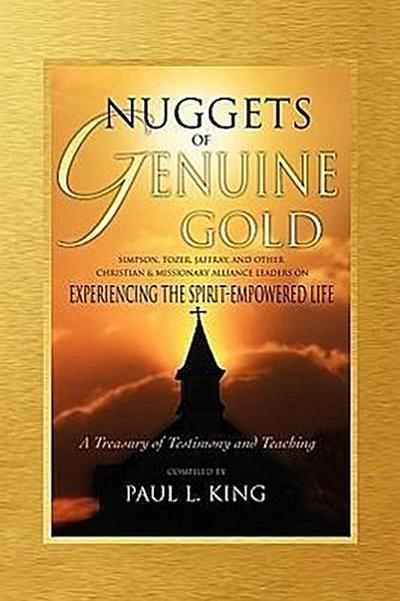 Nuggets of Genuine Gold: Experiencing the Spirit-Empowered Life -- A Treasury of Testimony and Teaching
