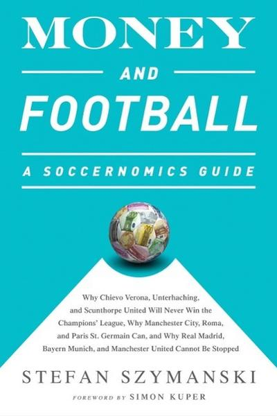 Money and Football: A Soccernomics Guide