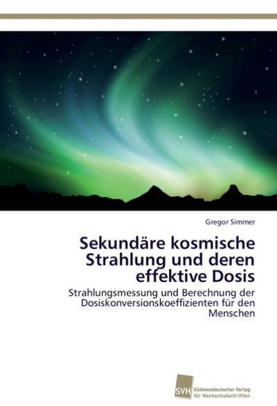 Sekundäre kosmische Strahlung und deren effektive Dosis