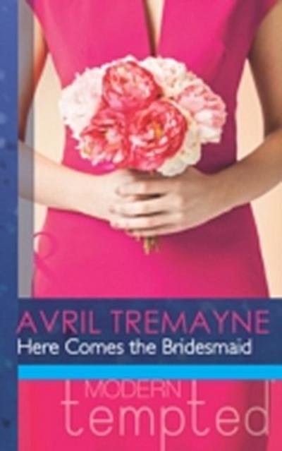 Here Comes the Bridesmaid (Mills & Boon Modern Tempted)
