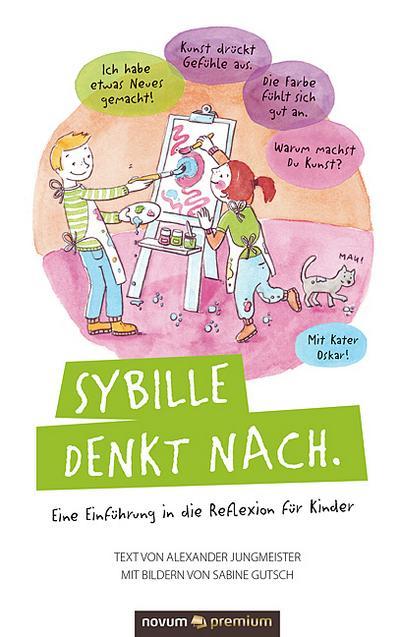 Sybille denkt nach.: Eine Einführung in die Reflexion für Kinder