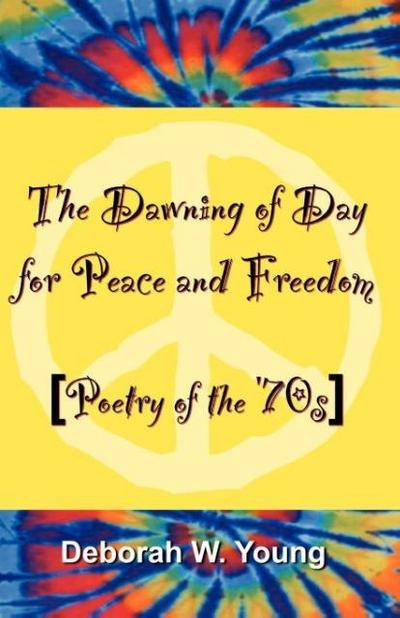 The Dawning of Day for Peace & Freedom: Poetry of the '70's