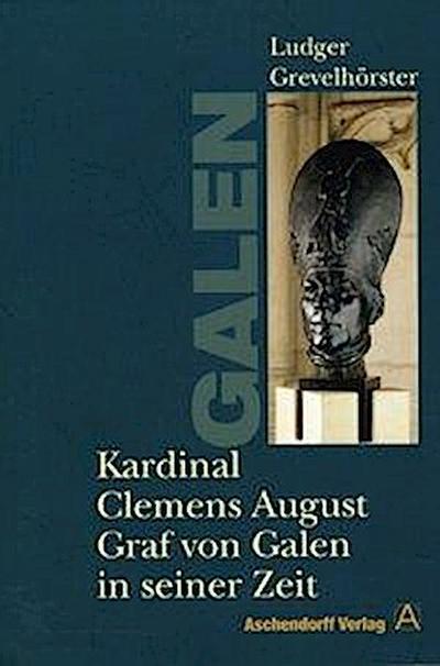 Kardinal Clemens August Graf von Galen in seiner Zeit