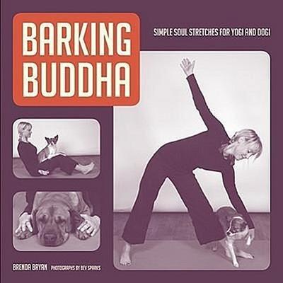Barking Buddha: Simple Soul Stretches for Yogi and Dogi