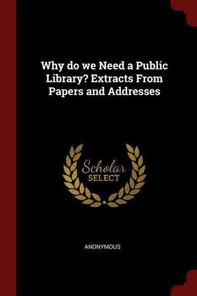 Why Do We Need a Public Library? Extracts from Papers and Addresses