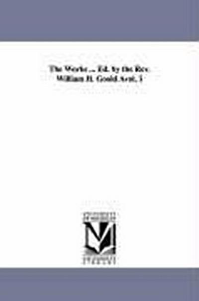 The Works ... Ed. by the REV. William H. Goold Avol. 1