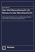 Das Wettbewerbsrecht als Ressource der Berufsaufsicht: Verfassungsrechtliche Grenzen wettbewerbsrechtlicher Interventionen der Rechtsanwaltskammern