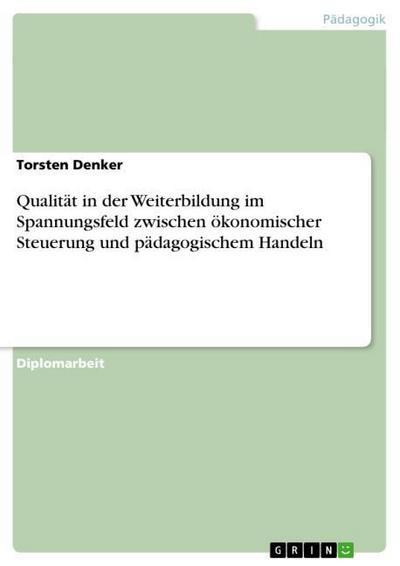Qualität in der Weiterbildung im Spannungsfeld zwischen ökonomischer Steuerung und pädagogischem Handeln