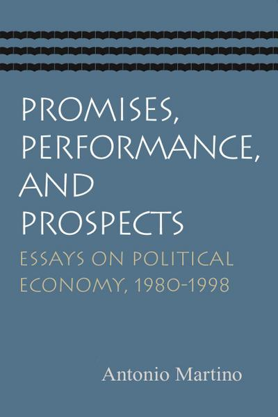 Promises, Performance, and Prospects: Essays on Political Economy, 1980-1998