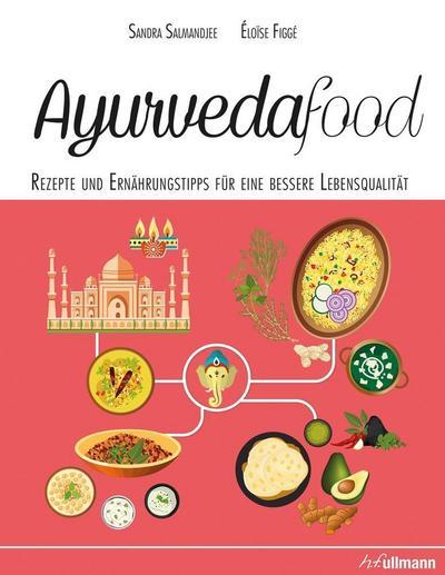 Ayurvedafood: Rezepte und Ernährungstipps für eine bessere Lebensqualität
