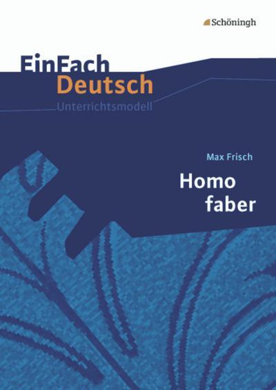 Homo Faber. EinFach Deutsch Unterrichtsmodelle
