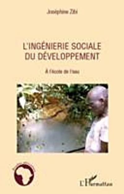 L'ingenierie sociale du developpement - a l'ecole de l'eau