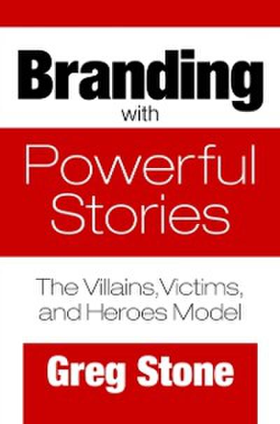 Branding with Powerful Stories: The Villains, Victims, and Heroes Model