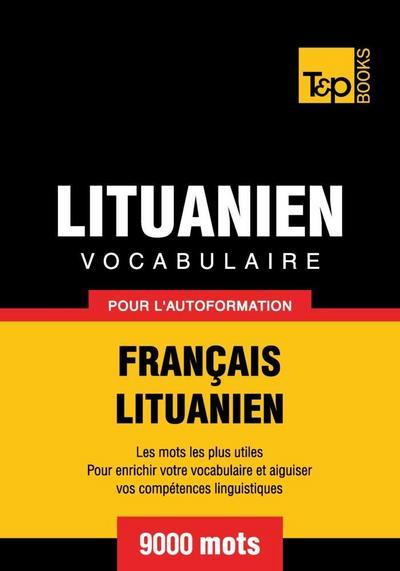 Vocabulaire Français-Lituanien pour l'autoformation - 9000 mots