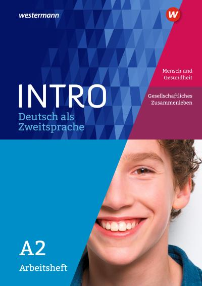 INTRO Deutsch als Zweitsprache A2. Arbeitsheft: Mensch und Gesundheit / Gesellschaftliches Zusammenleben