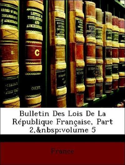 France: Bulletin Des Lois De La République Française, Part 2