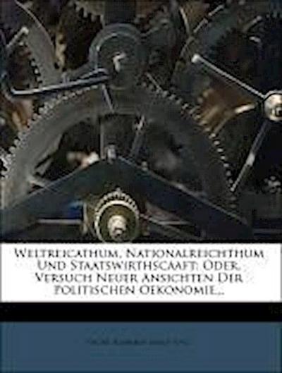 Weltreicathum, Nationalreichthum und Staatswirthscaaft.