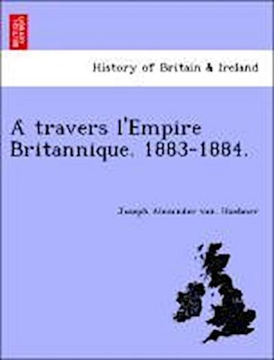 A` travers l'Empire Britannique. 1883-1884.