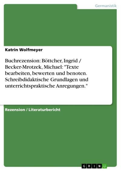 Buchrezension: Böttcher, Ingrid / Becker-Mrotzek, Michael: 'Texte bearbeiten, bewerten und benoten. Schreibdidaktische Grundlagen und unterrichtspraktische Anregungen.'